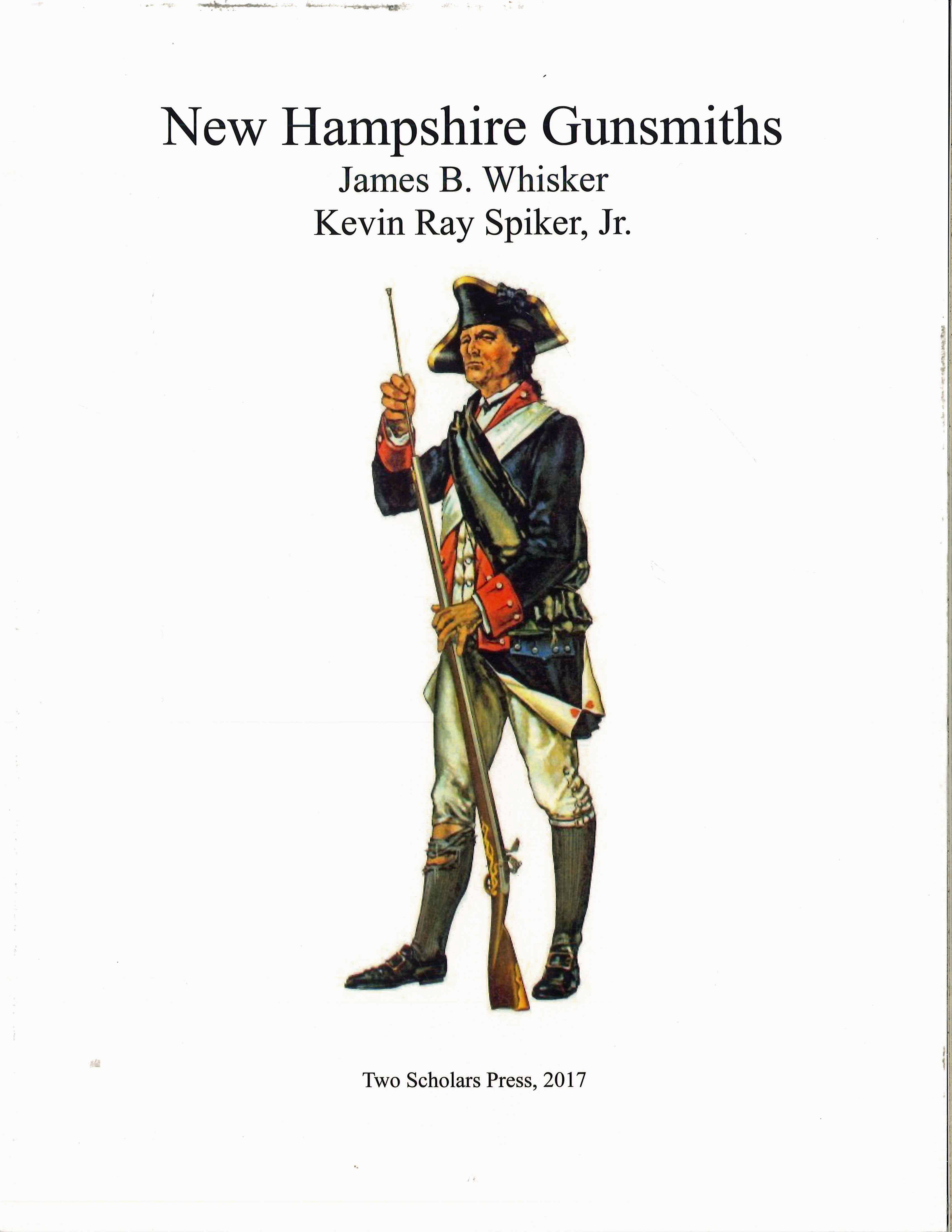 New Hampshire Gunsmiths by James B. Whisker and Kevin Ray Spiker, Jr.