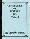 Cemeteries of Bedford County, PA, Vols. 1 and 2, by Cindy Diehl