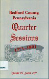 Bedford County, Pennsylvania Quarter Sessions - 1771-1801, by Gerald H. Smith
