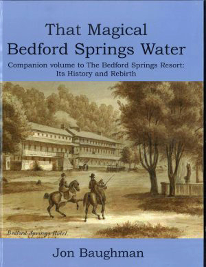 100 Years - That Magical Bedford Springs Water                 by Jon Baughman