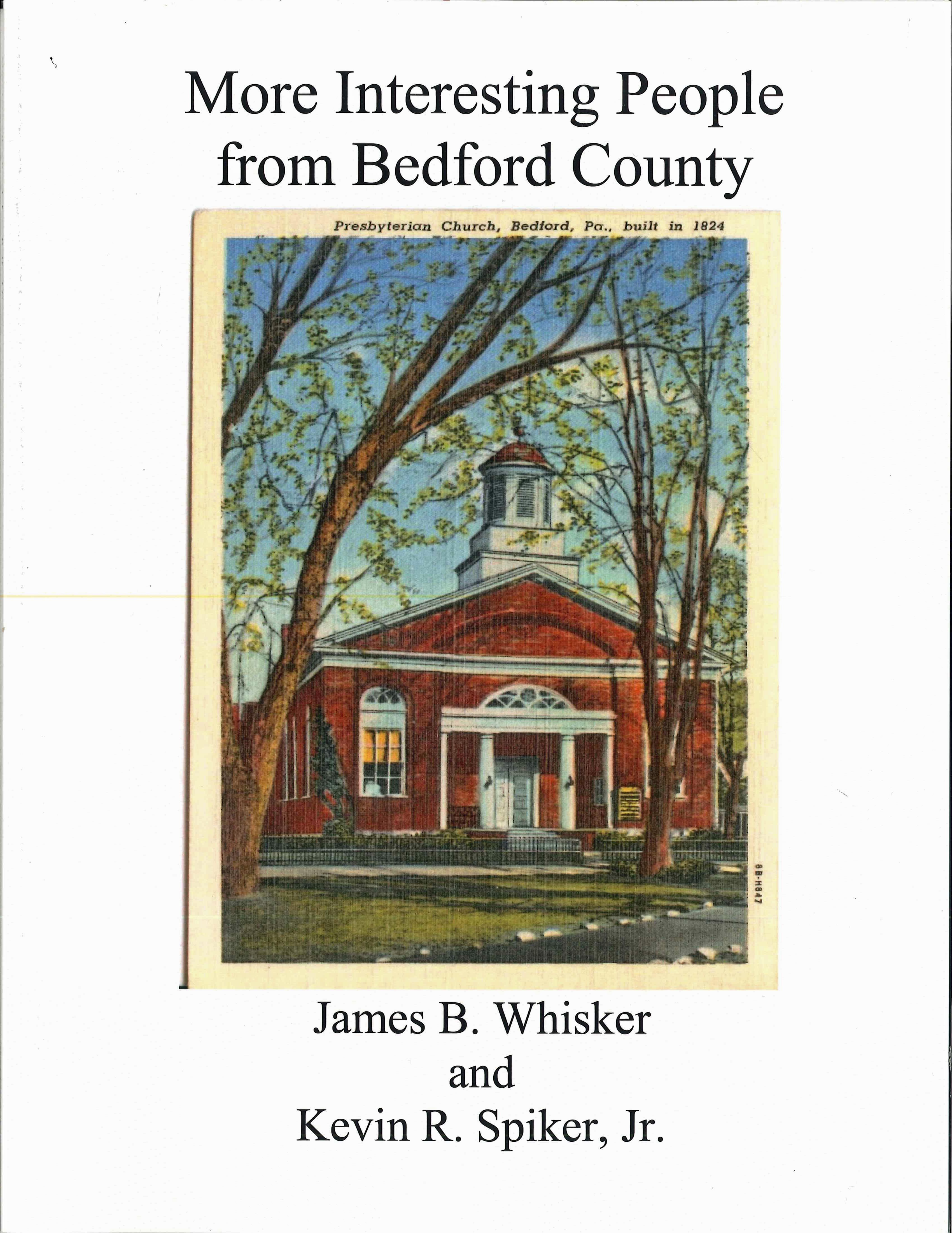 More Interesting People from Bedford County                 by Dr. James Biser Whisker and Kevin Ray Spiker Jr.