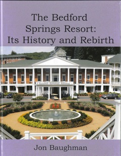 The Bedford Springs Resort: Its Story And Rebirth                  by Jon Baughman
