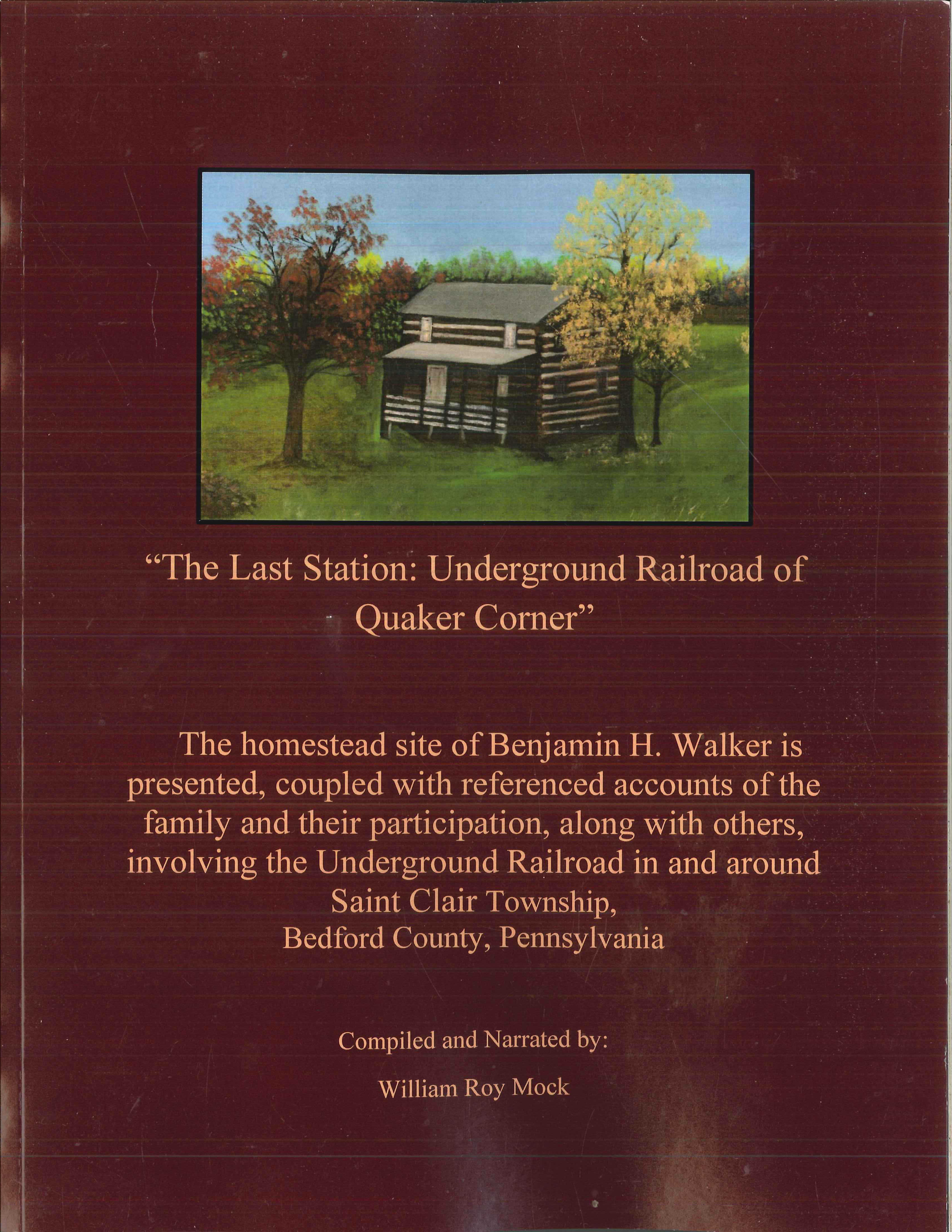 The Last Station: Underground Railroad of Quaker Corner by William Roy Mock